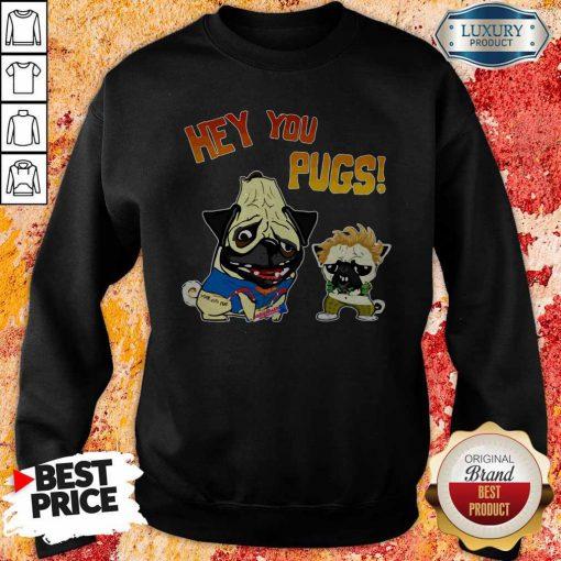 Nice Hey You Pugs Dog Sweatshirt