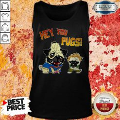 Nice Hey You Pugs Dog Tank Top