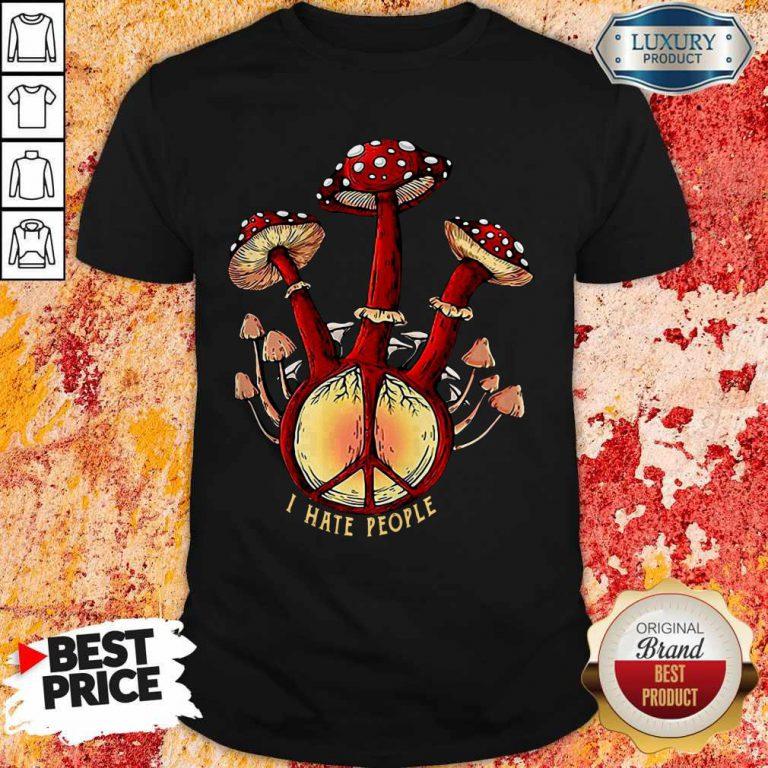 Nice Hippie Mushroom I Hate People Shirt