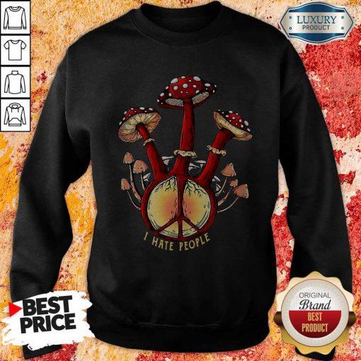 Nice Hippie Mushroom I Hate People Sweatshirt