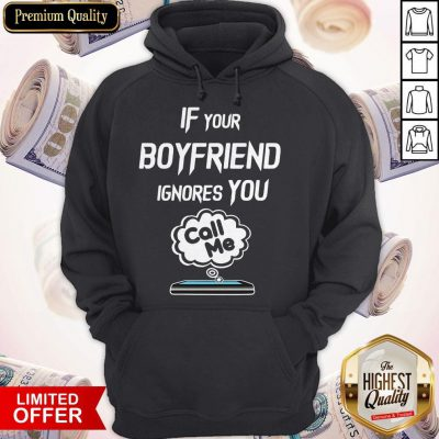 Nice If Your Boyfriend Ignores You Call Me Hoodie