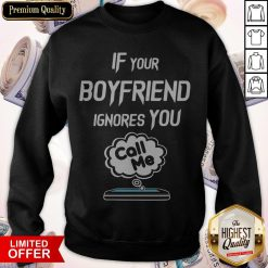 Nice If Your Boyfriend Ignores You Call Me Sweatshirt