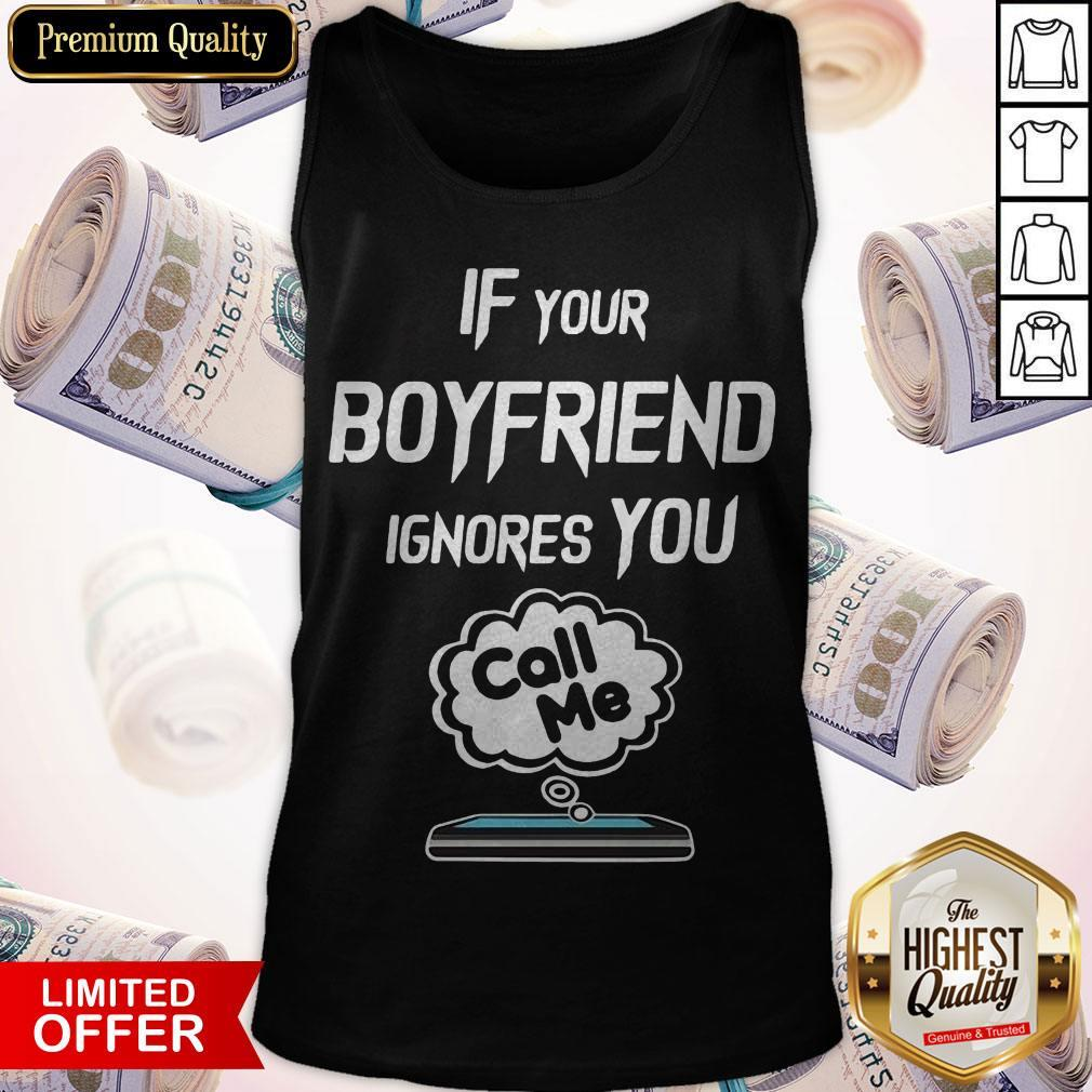 Nice If Your Boyfriend Ignores You Call Me Tank Top