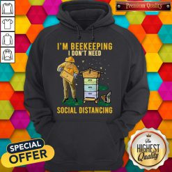 Nice I'm Beekeeping I Don't Need Social Distancing Hoodie