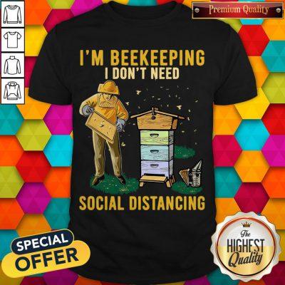 Nice I'm Beekeeping I Don't Need Social Distancing Shirt