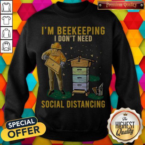 Nice I'm Beekeeping I Don't Need Social Distancing Sweatshirt