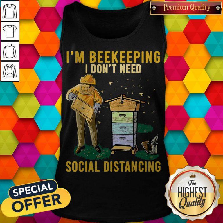 Nice I'm Beekeeping I Don't Need Social Distancing Tank Top