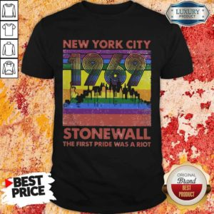 Nice New York City 1969 Stonewall The First Pride Was A Riot Lgbt Shirt