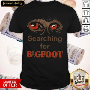 Nice Searching For Bigfoot Shirt