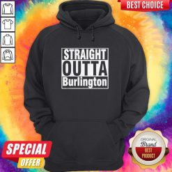 Nice Straight Outta Burlington Hoodie