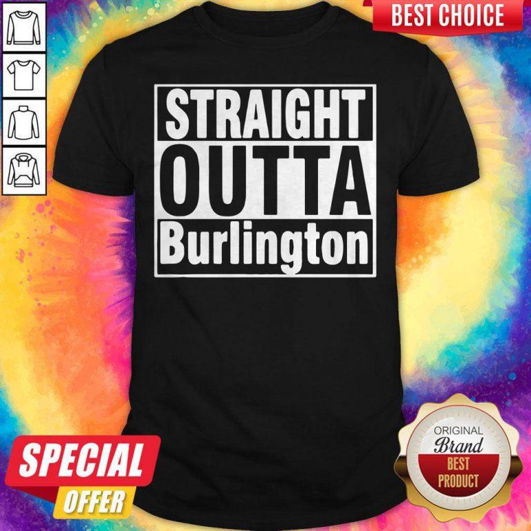 Nice Straight Outta Burlington Shirt