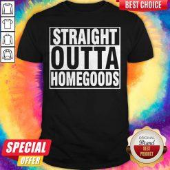 Nice Straight Outta Homegoods Shirt