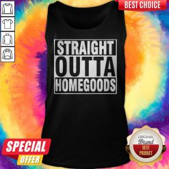 Nice Straight Outta Homegoods Tank Top