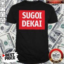 Nice Sugoi Dekai Shirt