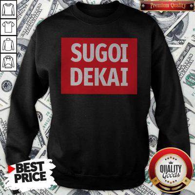 Nice Sugoi Dekai Sweatshirt