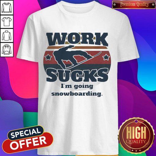 Nice Work Sucks I'm Going Snowboarding Vintage Retro Shirt