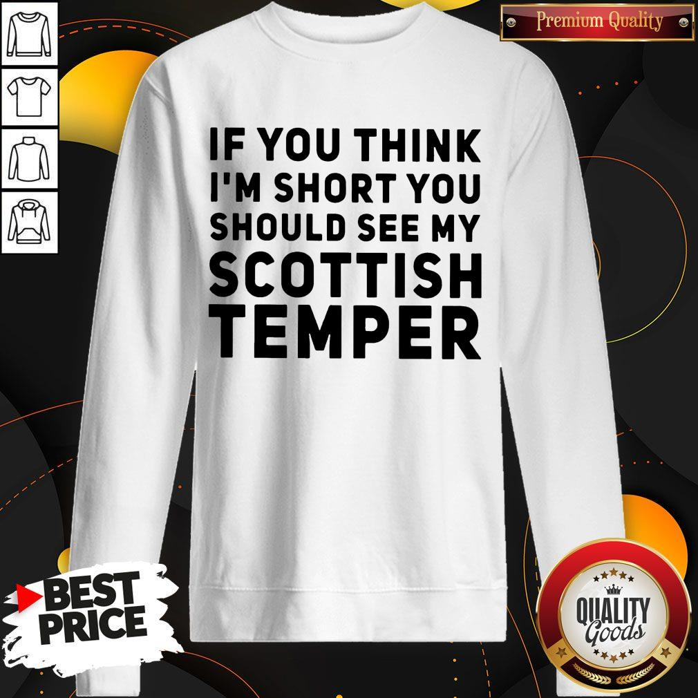 Official If You Think I'm Short You Should See My Scottish Temper Sweatshirt