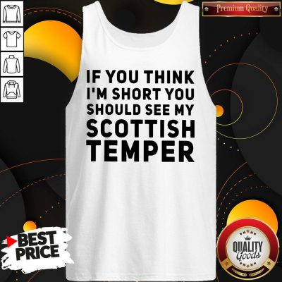 Official If You Think I'm Short You Should See My Scottish Temper Tank Top