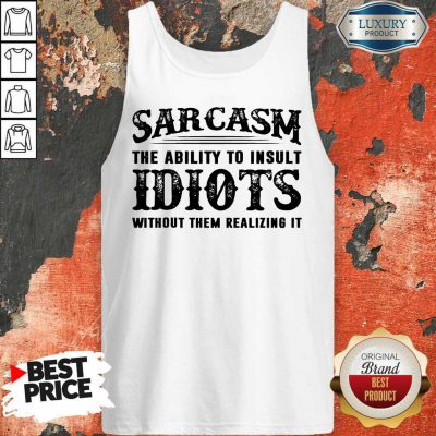 Official Sarcasm The Ability To Insult Idiots Without Rhem Realizing It Tank top