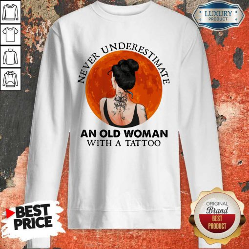 Perfect Never Underestimate An Old Woman With A Tattoo Moon Blood Sweatshirt