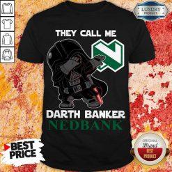 Perfect Star War Darth Vader They Call Me Darth Banker Nedbank Shirt