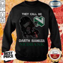 Perfect Star War Darth Vader They Call Me Darth Banker Nedbank Sweatshirt