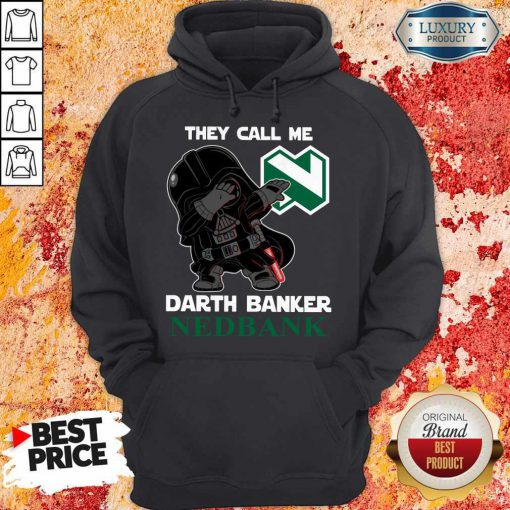 Perfect Star War Darth Vader They Call Me Darth Banker Nedbank Hoodie