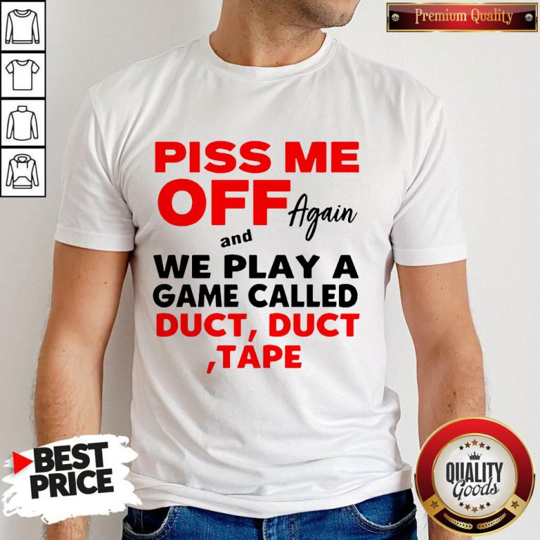 Piss Me Off Again And We Play A Game Called Duct Tape Vintage Shirt