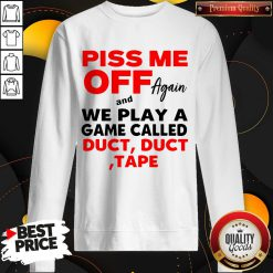 Piss Me Off Again And We Play A Game Called Duct Tape Vintage Sweatshirt