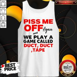 Piss Me Off Again And We Play A Game Called Duct Tape Vintage Tank Top