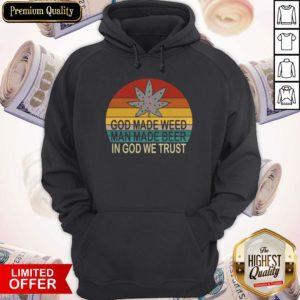 Premium God Made Weed Man Made Beer In God We Trust Vintage Hoodie