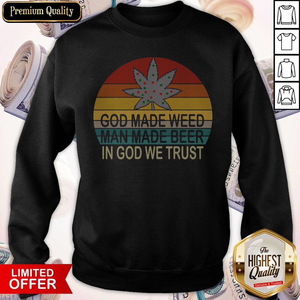 Premium God Made Weed Man Made Beer In God We Trust Vintage Sweatshirt