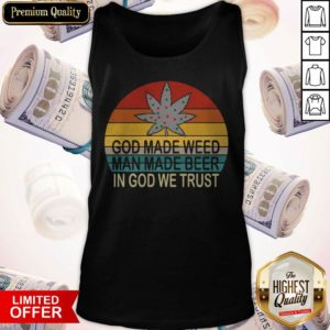 Premium God Made Weed Man Made Beer In God We Trust Vintage Tank Top