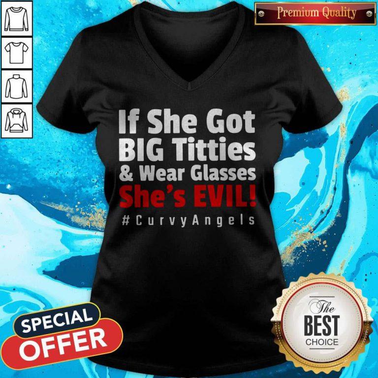 Premium If She Got Big Titties And Wear Glasses She's Evil V-neck
