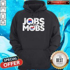 Premium Jobs Not Mobs Hoodie