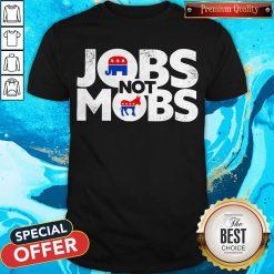 Premium Jobs Not Mobs Shirt