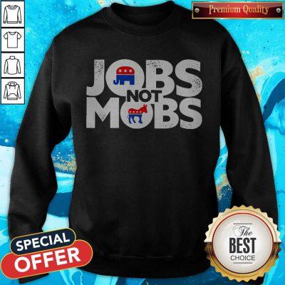 Premium Jobs Not Mobs Sweatshirt