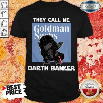 Premium Star War Darth Vader They Call Me Darth Banker Goldman Sachs Shirt