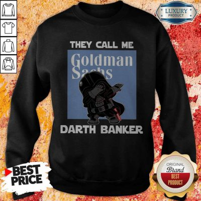 Premium Star War Darth Vader They Call Me Darth Banker Goldman Sachs Sweatshirt