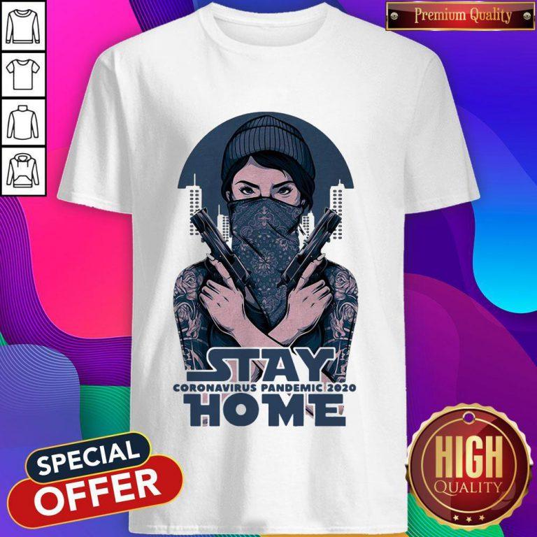 Premium Stay Home Coromavirus Pandemic 2020 Girl Guns Shirt
