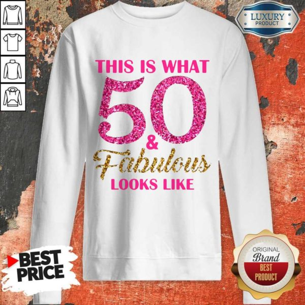 Premium This Is What 50 And Fabulous Looks Like Sweatshirt