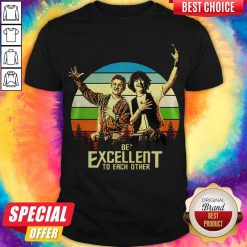 Pretty Bill And Ted Be Excellent To Each Other Vintage Shirt