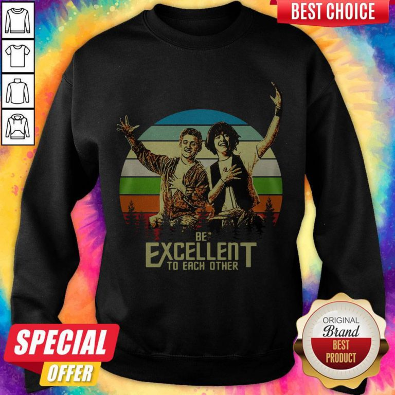 Pretty Bill And Ted Be Excellent To Each Other Vintage Sweatshirt