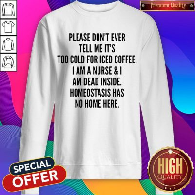 Pretty Please Don't Ever Tell Me It's Too Cold For Iced Coffee Sweatshirt