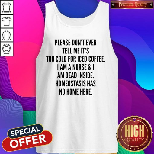 Pretty Please Don't Ever Tell Me It's Too Cold For Iced Coffee Tank Top