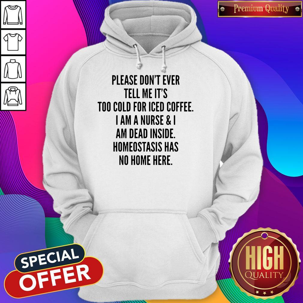 Pretty Please Don't Ever Tell Me It's Too Cold For Iced Coffee Hoodie