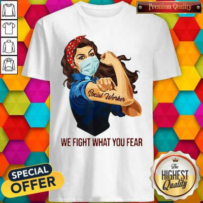 Pretty Strong Girl Social Worker We Fight What You Fear Shirt