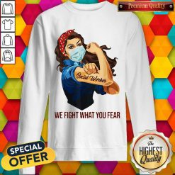 Pretty Strong Girl Social Worker We Fight What You Fear Sweatshirt