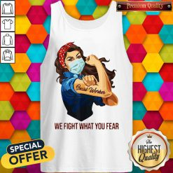 Pretty Strong Girl Social Worker We Fight What You Fear Tank Top