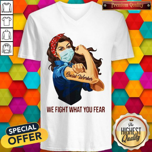 Pretty Strong Girl Social Worker We Fight What You Fear V-neck